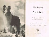 The Story of Lassie : His Discovery and Training from Puppyhood to Stardom Weatherwax. Rudd B. and R